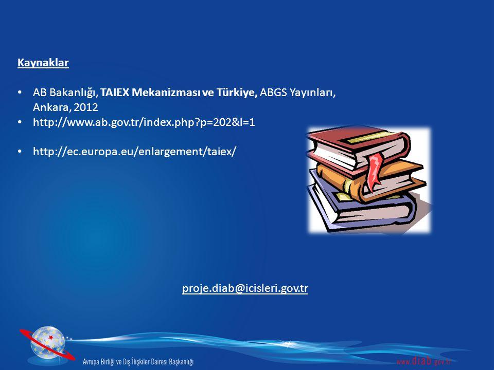 Kaynaklar AB Bakanlığı, TAIEX Mekanizması ve Türkiye, ABGS Yayınları, Ankara, 2012 http://www.ab.gov.tr/index.php p=202&l=1 http://ec.europa.eu/enlargement/taiex/ proje.diab@icisleri.gov.tr