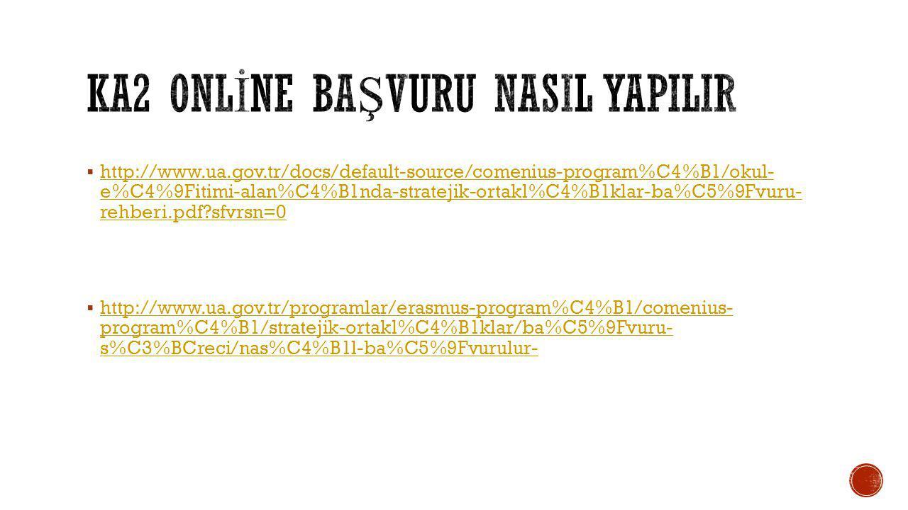  http://www.ua.gov.tr/docs/default-source/comenius-program%C4%B1/okul- e%C4%9Fitimi-alan%C4%B1nda-stratejik-ortakl%C4%B1klar-ba%C5%9Fvuru- rehberi.pdf?sfvrsn=0 http://www.ua.gov.tr/docs/default-source/comenius-program%C4%B1/okul- e%C4%9Fitimi-alan%C4%B1nda-stratejik-ortakl%C4%B1klar-ba%C5%9Fvuru- rehberi.pdf?sfvrsn=0  http://www.ua.gov.tr/programlar/erasmus-program%C4%B1/comenius- program%C4%B1/stratejik-ortakl%C4%B1klar/ba%C5%9Fvuru- s%C3%BCreci/nas%C4%B1l-ba%C5%9Fvurulur- http://www.ua.gov.tr/programlar/erasmus-program%C4%B1/comenius- program%C4%B1/stratejik-ortakl%C4%B1klar/ba%C5%9Fvuru- s%C3%BCreci/nas%C4%B1l-ba%C5%9Fvurulur-