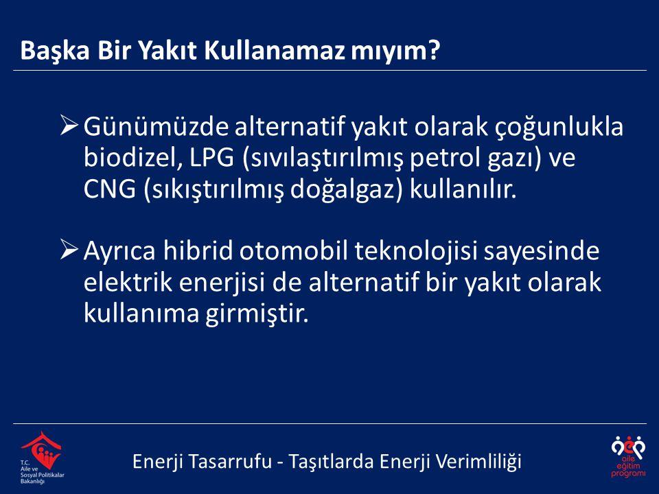  Günümüzde alternatif yakıt olarak çoğunlukla biodizel, LPG (sıvılaştırılmış petrol gazı) ve CNG (sıkıştırılmış doğalgaz) kullanılır.  Ayrıca hibrid