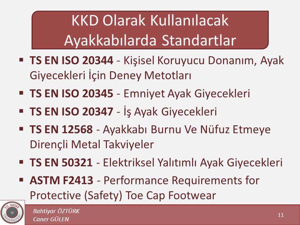  TS EN ISO 20344 - Kişisel Koruyucu Donanım, Ayak Giyecekleri İçin Deney Metotları  TS EN ISO 20345 - Emniyet Ayak Giyecekleri  TS EN ISO 20347 - İ