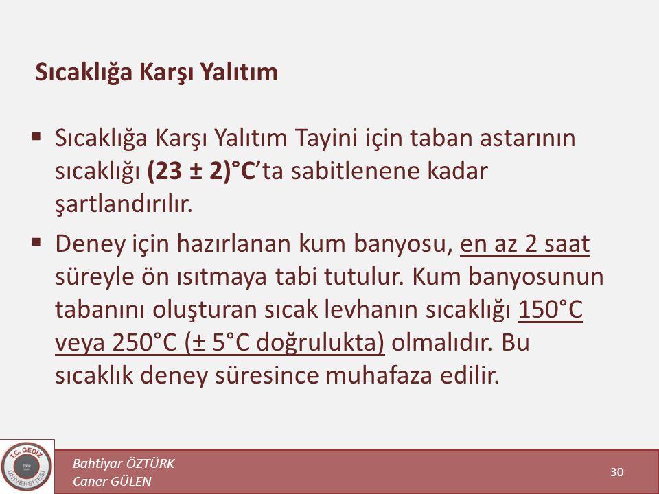 Bahtiyar ÖZTÜRK Caner GÜLEN 30 Sıcaklığa Karşı Yalıtım  Sıcaklığa Karşı Yalıtım Tayini için taban astarının sıcaklığı (23 ± 2)°C'ta sabitlenene kadar