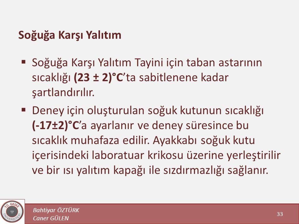 Bahtiyar ÖZTÜRK Caner GÜLEN 33 Soğuğa Karşı Yalıtım  Soğuğa Karşı Yalıtım Tayini için taban astarının sıcaklığı (23 ± 2)°C'ta sabitlenene kadar şartl