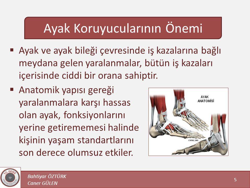  Ayak ve ayak bileği çevresinde iş kazalarına bağlı meydana gelen yaralanmalar, bütün iş kazaları içerisinde ciddi bir orana sahiptir. Bahtiyar ÖZTÜR