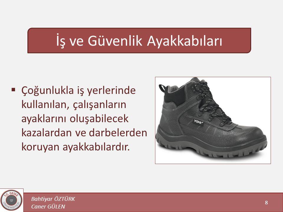  Çoğunlukla iş yerlerinde kullanılan, çalışanların ayaklarını oluşabilecek kazalardan ve darbelerden koruyan ayakkabılardır. Bahtiyar ÖZTÜRK Caner GÜ