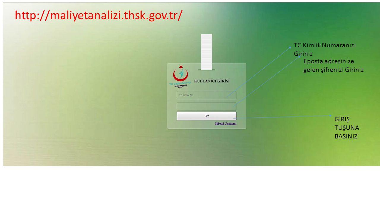 TC Kimlik Numaranızı Giriniz Eposta adresinize gelen şifrenizi Giriniz GİRİŞ TUŞUNA BASINIZ http://maliyetanalizi.thsk.gov.tr/