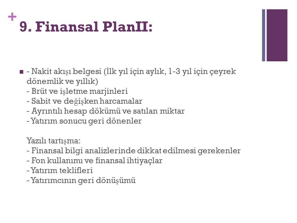 + 9. Finansal PlanII: - Nakit akı ş ı belgesi ( İ lk yıl için aylık, 1-3 yıl için çeyrek dönemlik ve yıllık) - Brüt ve i ş letme marjinleri - Sabit ve