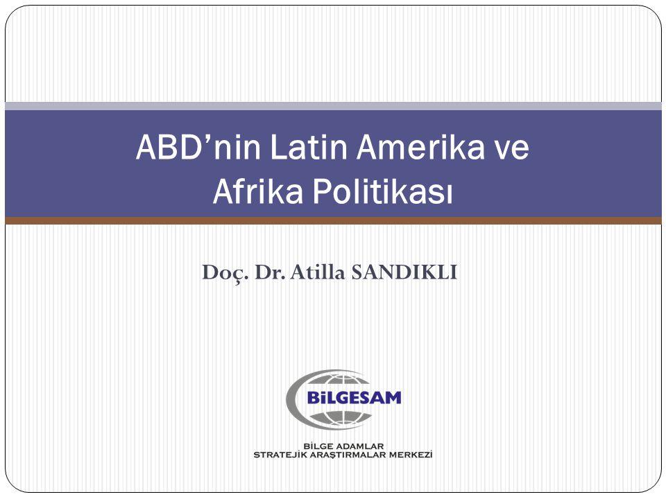 ABD'nin Latin Amerika ve Afrika Politikası Doç. Dr. Atilla SANDIKLI