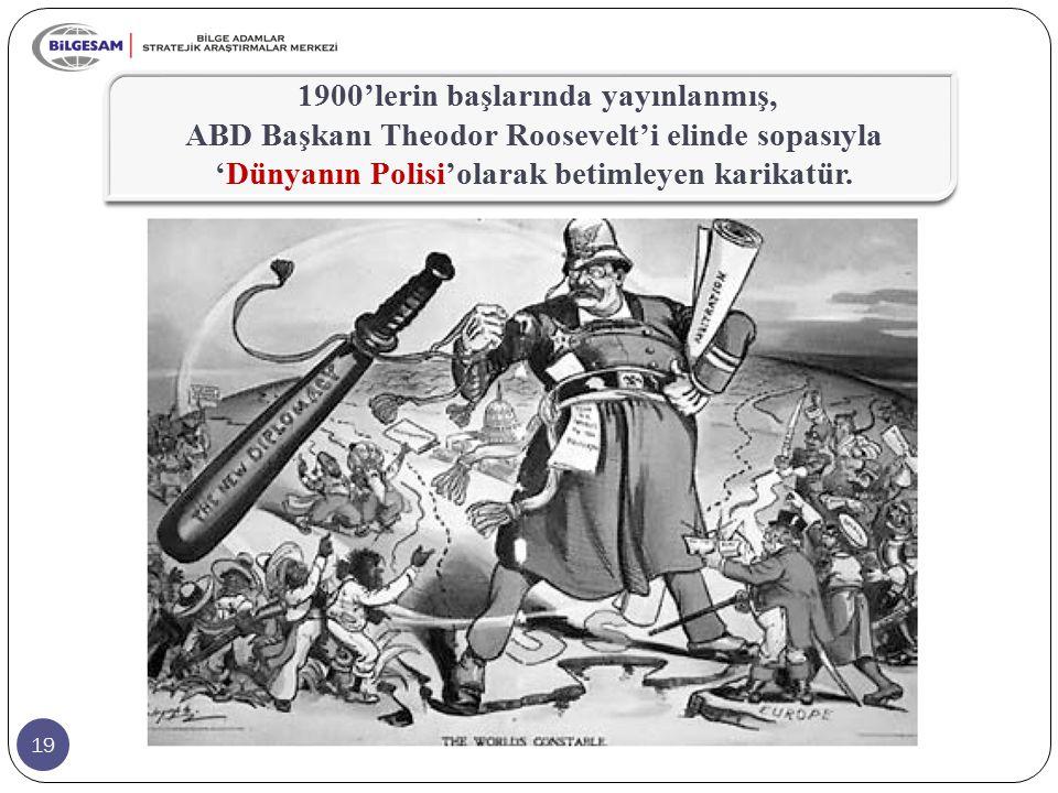 19 1900'lerin başlarında yayınlanmış, ABD Başkanı Theodor Roosevelt'i elinde sopasıyla 'Dünyanın Polisi'olarak betimleyen karikatür.