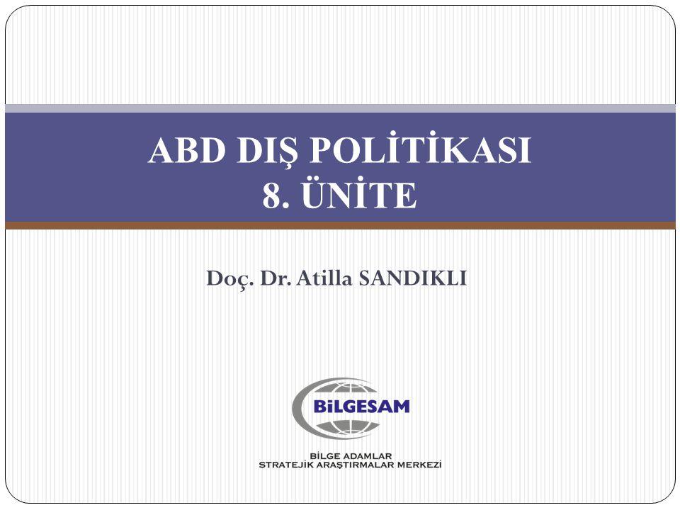 ABD DIŞ POLİTİKASI 8. ÜNİTE Doç. Dr. Atilla SANDIKLI