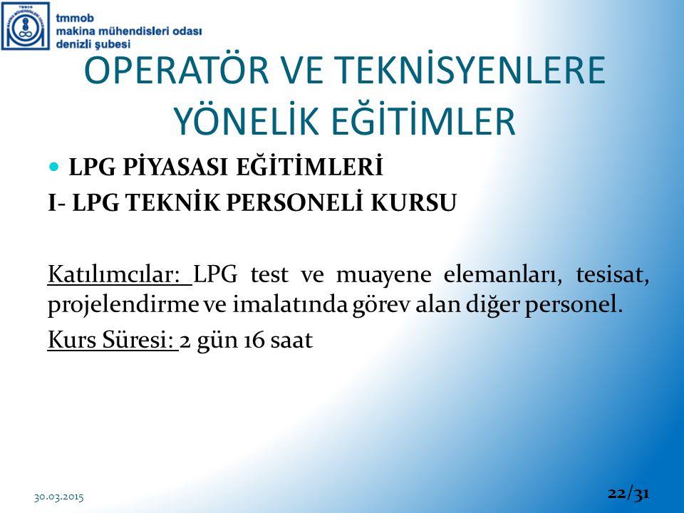 LPG PİYASASI EĞİTİMLERİ I- LPG TEKNİK PERSONELİ KURSU Katılımcılar: LPG test ve muayene elemanları, tesisat, projelendirme ve imalatında görev alan di