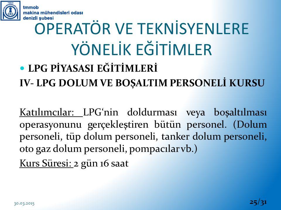 LPG PİYASASI EĞİTİMLERİ IV- LPG DOLUM VE BOŞALTIM PERSONELİ KURSU Katılımcılar: LPG'nin doldurması veya boşaltılması operasyonunu gerçekleştiren bütün
