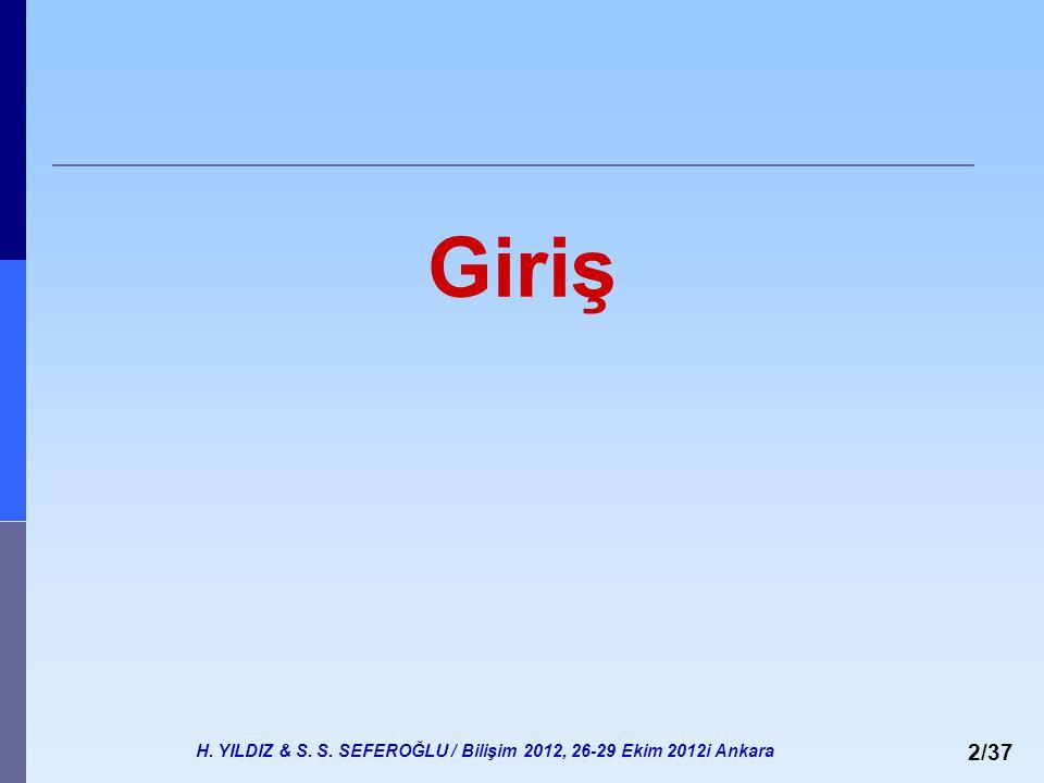 H. YILDIZ & S. S. SEFEROĞLU / Bilişim 2012, 26-29 Ekim 2012i Ankara 2/37 Giriş