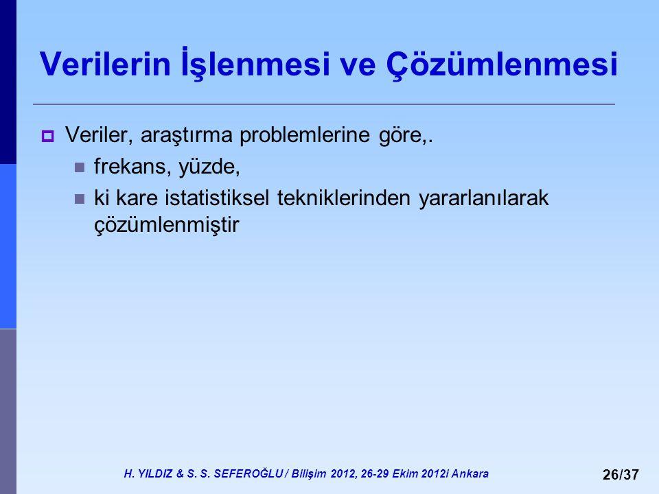 H. YILDIZ & S. S. SEFEROĞLU / Bilişim 2012, 26-29 Ekim 2012i Ankara 26/37 Verilerin İşlenmesi ve Çözümlenmesi  Veriler, araştırma problemlerine göre,