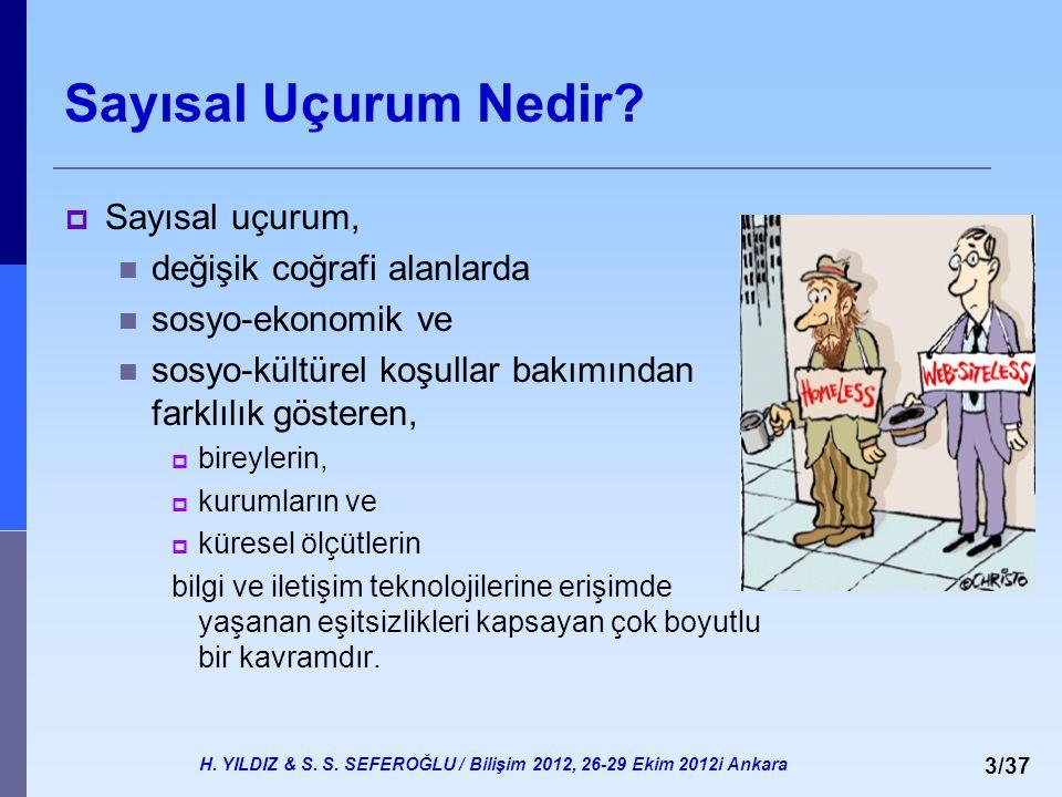 H. YILDIZ & S. S. SEFEROĞLU / Bilişim 2012, 26-29 Ekim 2012i Ankara 3/37 Sayısal Uçurum Nedir?  Sayısal uçurum, değişik coğrafi alanlarda sosyo-ekono