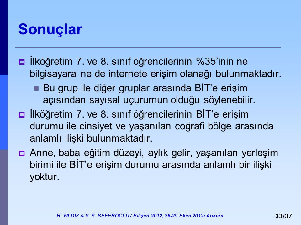 H. YILDIZ & S. S. SEFEROĞLU / Bilişim 2012, 26-29 Ekim 2012i Ankara 33/37 Sonuçlar  İlköğretim 7. ve 8. sınıf öğrencilerinin %35'inin ne bilgisayara