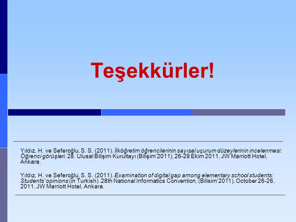 Teşekkürler! Yıldız, H. ve Seferoğlu, S. S. (2011). İlköğretim öğrencilerinin sayısal uçurum düzeylerinin incelenmesi: Öğrenci görüşleri. 28. Ulusal B