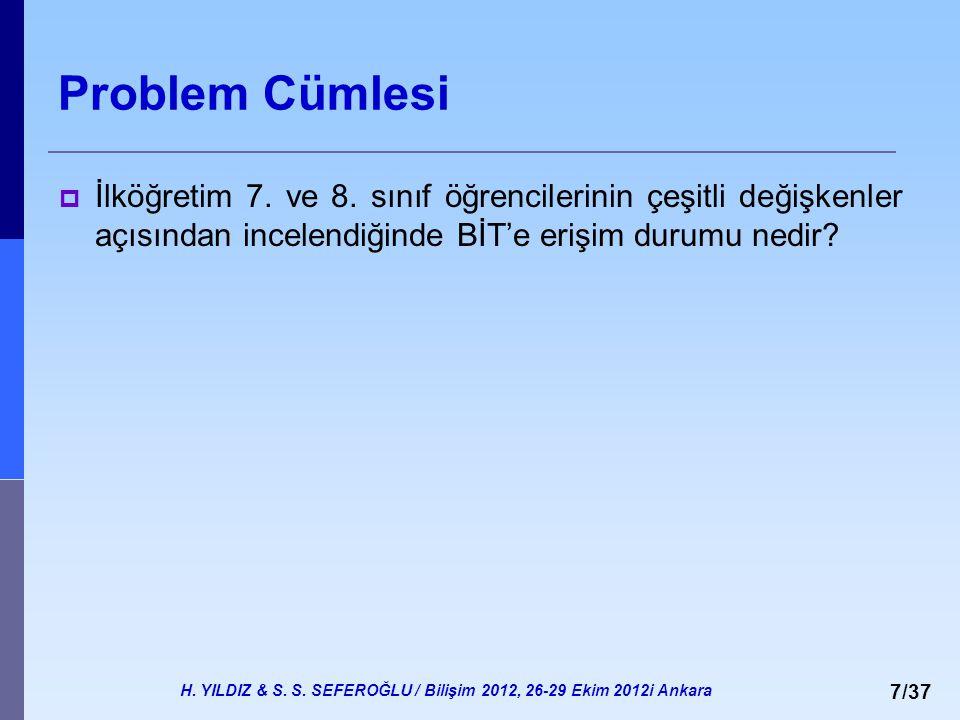 H. YILDIZ & S. S. SEFEROĞLU / Bilişim 2012, 26-29 Ekim 2012i Ankara 7/37 Problem Cümlesi  İlköğretim 7. ve 8. sınıf öğrencilerinin çeşitli değişkenle