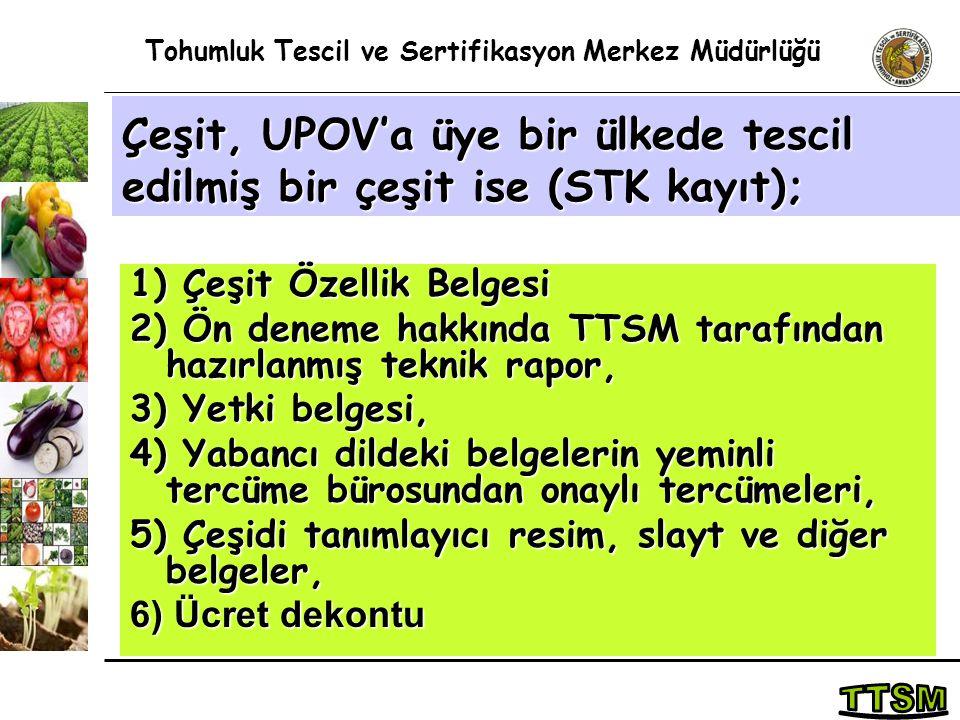 1) Çeşit Özellik Belgesi 2) Ön deneme hakkında TTSM tarafından hazırlanmış teknik rapor, 3) Yetki belgesi, 4) Yabancı dildeki belgelerin yeminli tercü