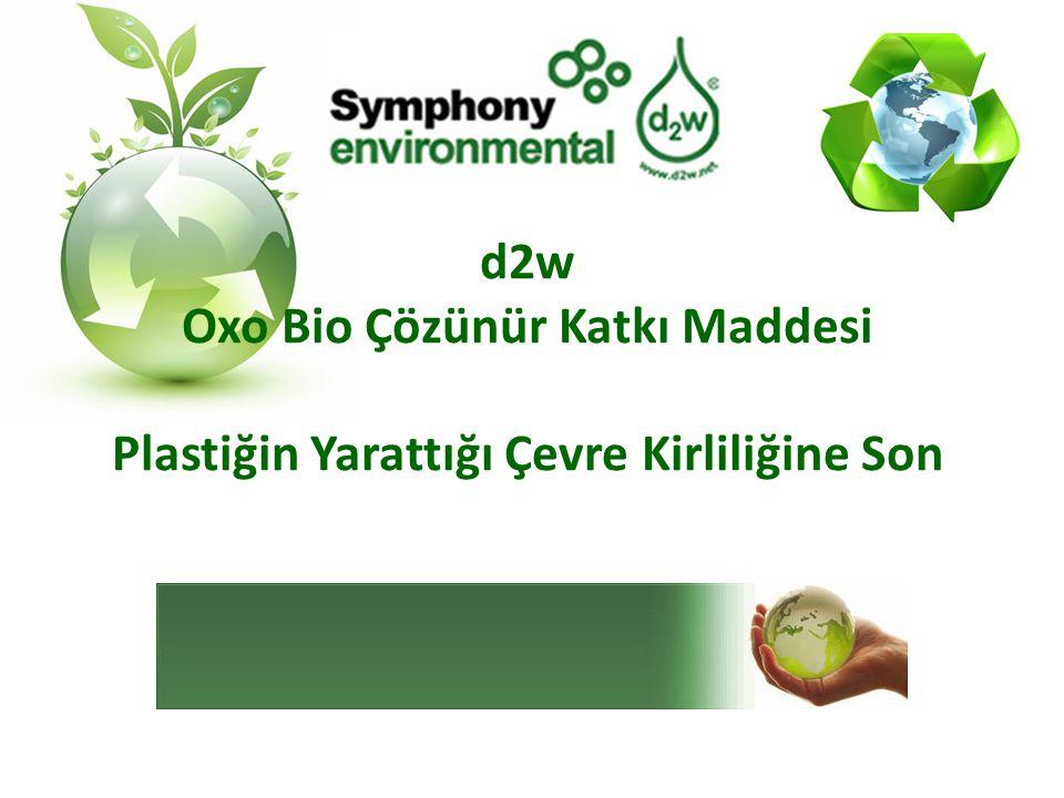 d2w Oxo Bio Çözünür Katkı Maddesi Plastiğin Yarattığı Çevre Kirliliğine Son
