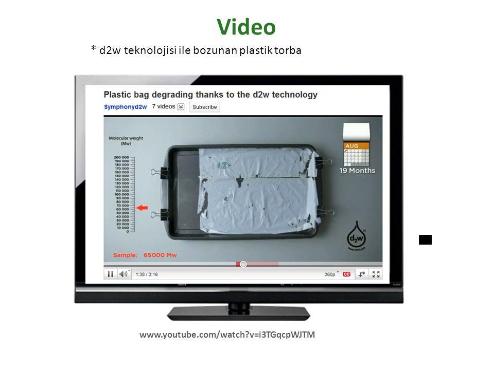 Video www.youtube.com/watch?v=i3TGqcpWJTM * d2w teknolojisi ile bozunan plastik torba