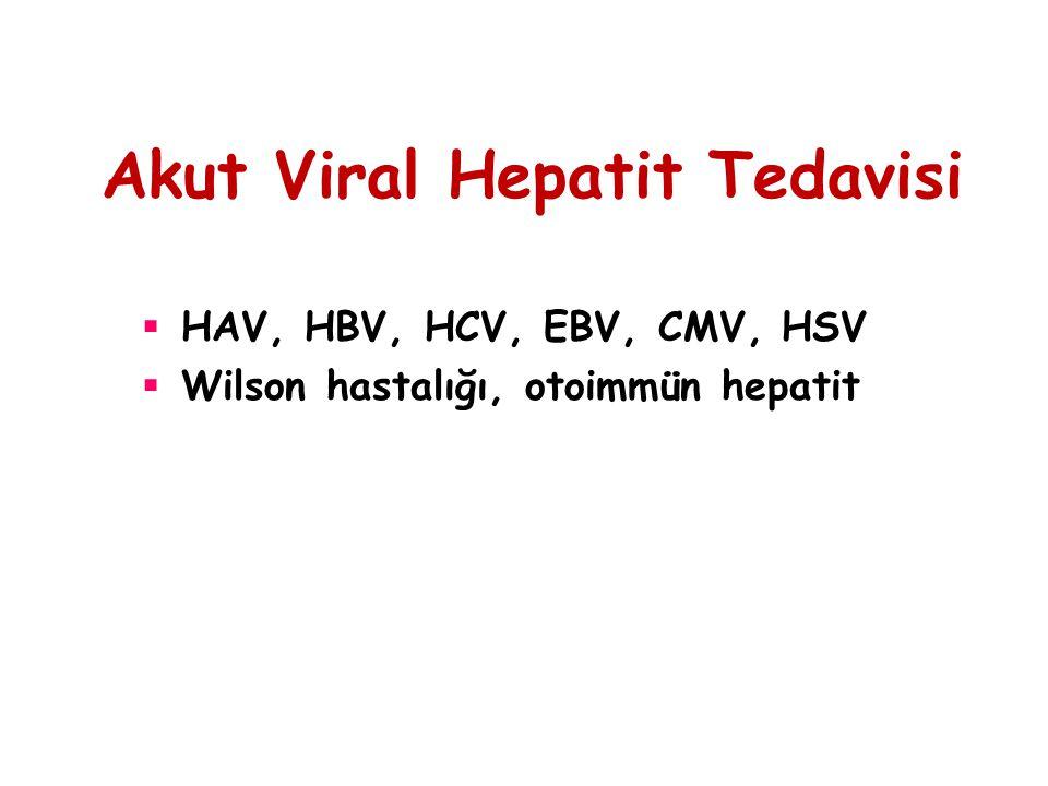 Akut Viral Hepatit Tedavisi  HAV, HBV, HCV, EBV, CMV, HSV  Wilson hastalığı, otoimmün hepatit
