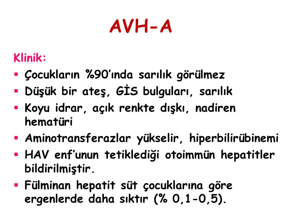 AVH-A Klinik:  Çocukların %90'ında sarılık görülmez  Düşük bir ateş, GİS bulguları, sarılık  Koyu idrar, açık renkte dışkı, nadiren hematüri  Amin