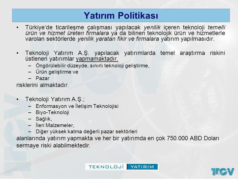 Yatırım Politikası Türkiye'de ticarileşme çalışması yapılacak yenilik içeren teknoloji temelli ürün ve hizmet üreten firmalara ya da bilinen teknoloji