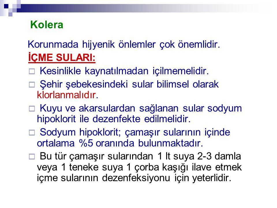 Kolera Korunmada hijyenik önlemler çok önemlidir. İÇME SULARI:  Kesinlikle kaynatılmadan içilmemelidir.  Şehir şebekesindeki sular bilimsel olarak k