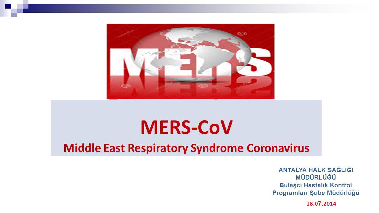 MERS-CoV Middle East Respiratory Syndrome Coronavirus 18.0 7.2014 ANTALYA HALK SAĞLIĞI MÜDÜRLÜĞÜ Bulaşcı Hastalık Kontrol Programları Şube Müdürlüğü