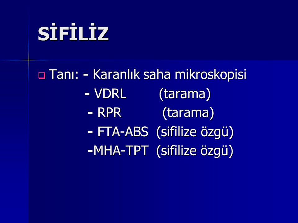 SİFİLİZ  Tanı: - Karanlık saha mikroskopisi - VDRL (tarama) - VDRL (tarama) - RPR (tarama) - RPR (tarama) - FTA-ABS (sifilize özgü) - FTA-ABS (sifili
