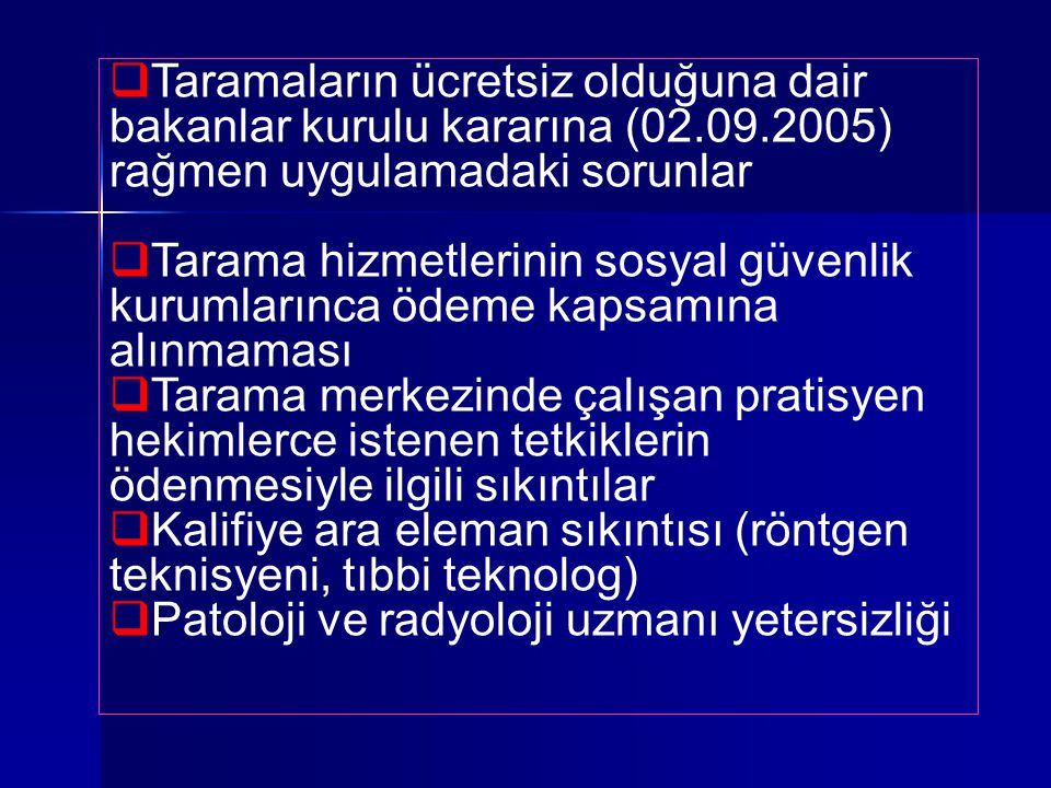 Taramaların ücretsiz olduğuna dair bakanlar kurulu kararına (02.09.2005) rağmen uygulamadaki sorunlar  Tarama hizmetlerinin sosyal güvenlik kurumla