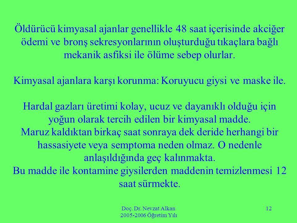 Doç. Dr. Nevzat Alkan 2005-2006 Öğretim Yılı 12 Öldürücü kimyasal ajanlar genellikle 48 saat içerisinde akciğer ödemi ve bronş sekresyonlarının oluştu