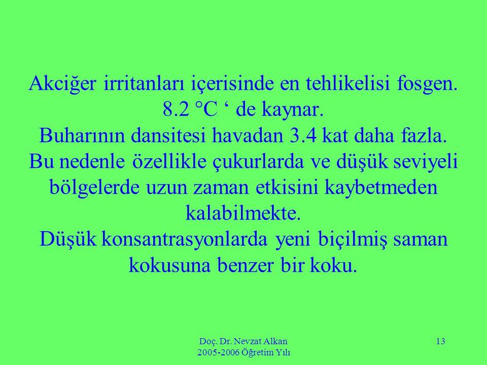Doç. Dr. Nevzat Alkan 2005-2006 Öğretim Yılı 13 Akciğer irritanları içerisinde en tehlikelisi fosgen. 8.2 °C ' de kaynar. Buharının dansitesi havadan