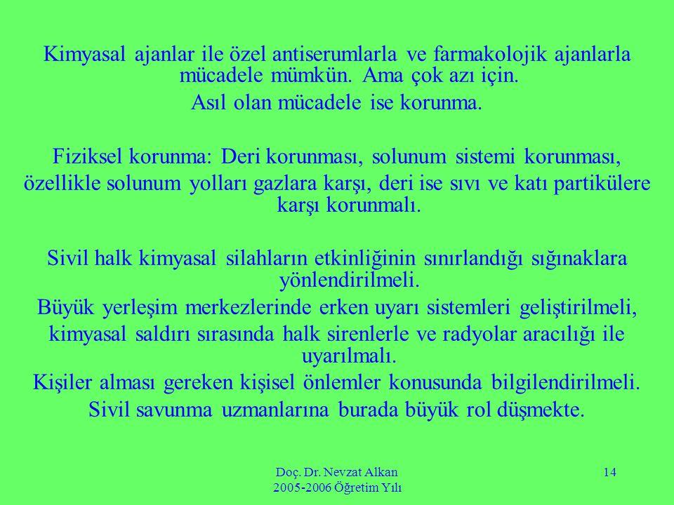 Doç. Dr. Nevzat Alkan 2005-2006 Öğretim Yılı 14 Kimyasal ajanlar ile özel antiserumlarla ve farmakolojik ajanlarla mücadele mümkün. Ama çok azı için.