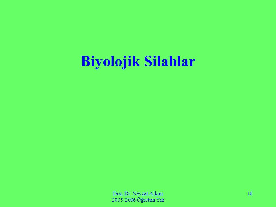 Doç. Dr. Nevzat Alkan 2005-2006 Öğretim Yılı 16 Biyolojik Silahlar