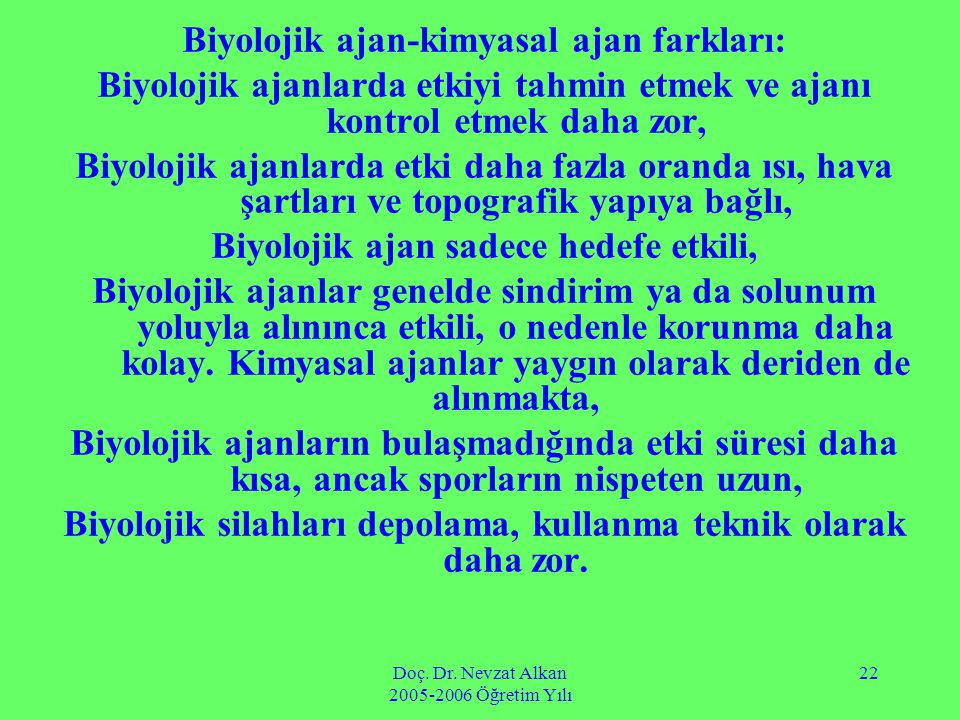 Doç. Dr. Nevzat Alkan 2005-2006 Öğretim Yılı 22 Biyolojik ajan-kimyasal ajan farkları: Biyolojik ajanlarda etkiyi tahmin etmek ve ajanı kontrol etmek