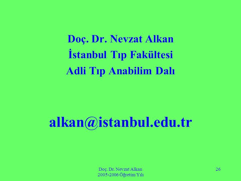 Doç. Dr. Nevzat Alkan 2005-2006 Öğretim Yılı 26 Doç. Dr. Nevzat Alkan İstanbul Tıp Fakültesi Adli Tıp Anabilim Dalı alkan@istanbul.edu.tr
