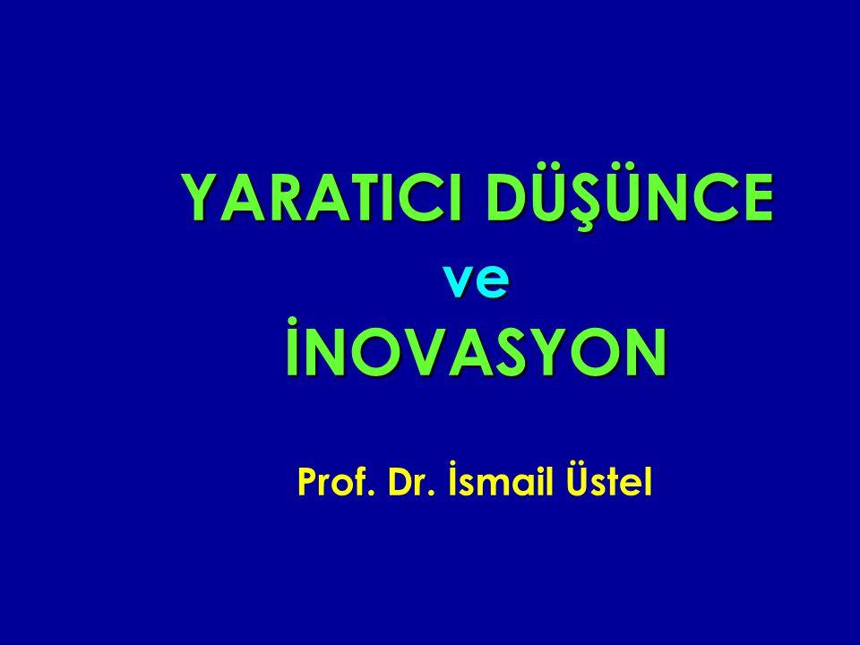 YARATICI DÜŞÜNCE ve İNOVASYON Prof. Dr. İsmail Üstel