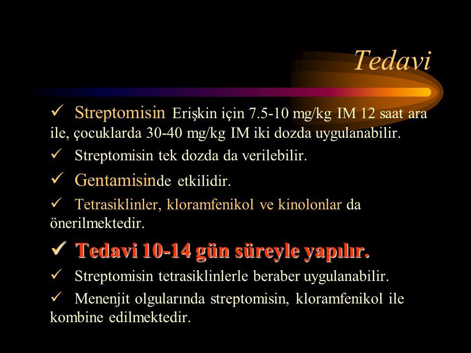 Tedavi Streptomisin Erişkin için 7.5-10 mg/kg IM 12 saat ara ile, çocuklarda 30-40 mg/kg IM iki dozda uygulanabilir. Streptomisin tek dozda da verileb