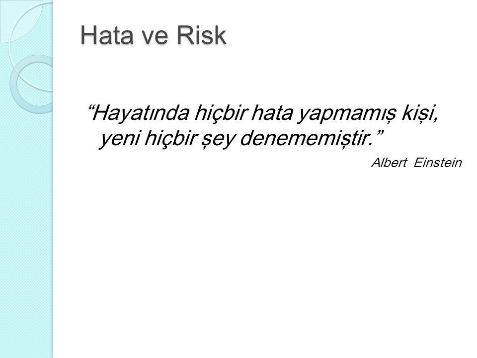 """Hata ve Risk """"Hayatında hiçbir hata yapmamış kişi, yeni hiçbir şey denememiştir."""" Albert Einstein"""