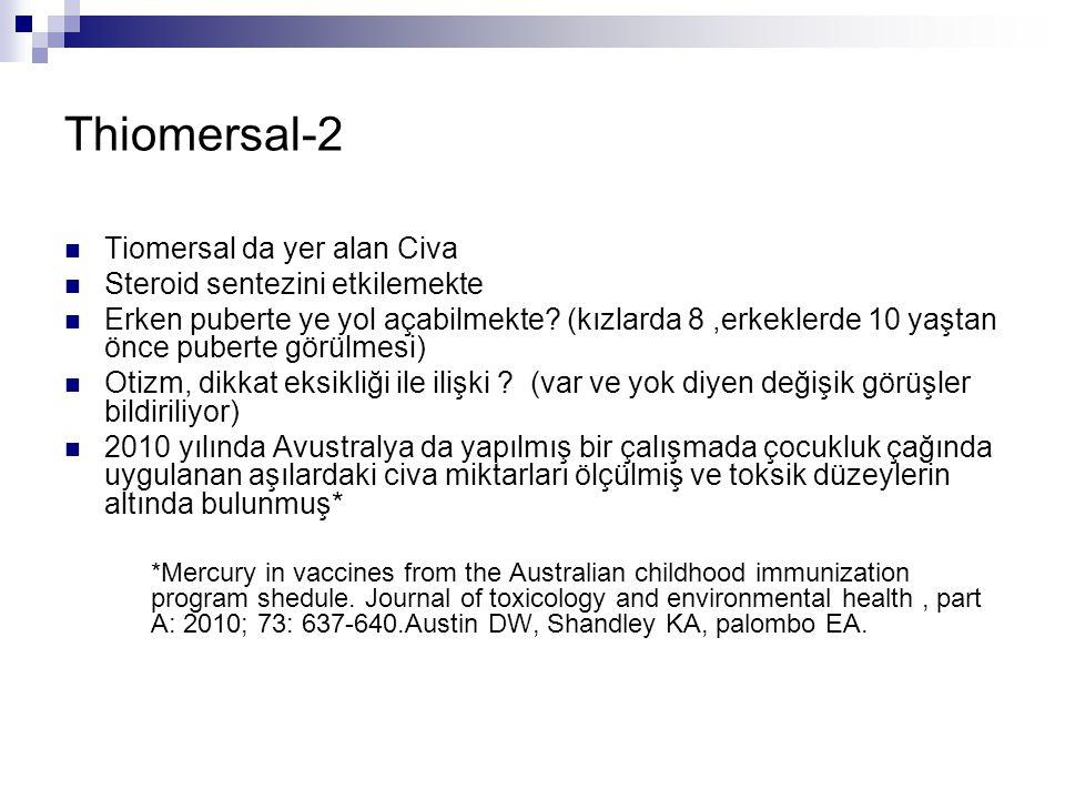 Thiomersal-2 Tiomersal da yer alan Civa Steroid sentezini etkilemekte Erken puberte ye yol açabilmekte? (kızlarda 8,erkeklerde 10 yaştan önce puberte