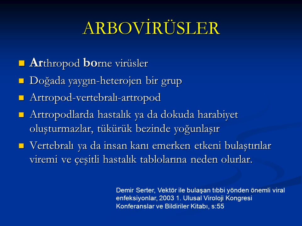 ARBOVİRÜSLER Ar thropod bo rne virüsler Ar thropod bo rne virüsler Doğada yaygın-heterojen bir grup Doğada yaygın-heterojen bir grup Artropod-vertebra