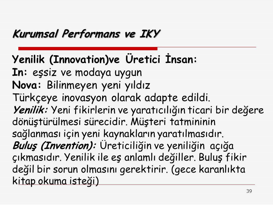 39 Kurumsal Performans ve IKY Yenilik (Innovation)ve Üretici İnsan: In: eşsiz ve modaya uygun Nova: Bilinmeyen yeni yıldız Türkçeye inovasyon olarak adapte edildi.