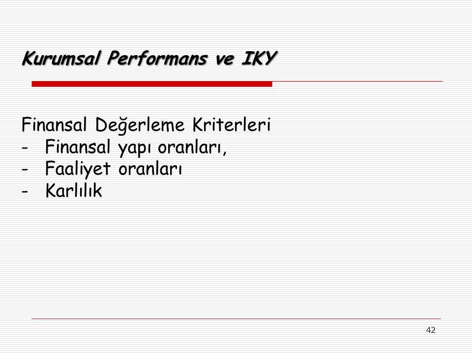 42 Kurumsal Performans ve IKY Finansal Değerleme Kriterleri -Finansal yapı oranları, -Faaliyet oranları -Karlılık