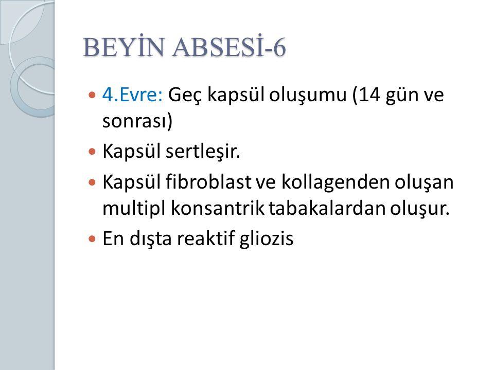 BEYİN ABSESİ-6 4.Evre: Geç kapsül oluşumu (14 gün ve sonrası) Kapsül sertleşir. Kapsül fibroblast ve kollagenden oluşan multipl konsantrik tabakalarda