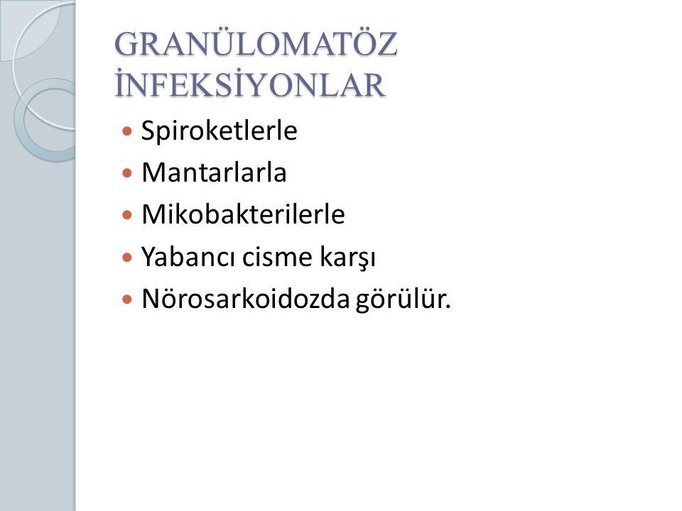 GRANÜLOMATÖZ İNFEKSİYONLAR Spiroketlerle Mantarlarla Mikobakterilerle Yabancı cisme karşı Nörosarkoidozda görülür.