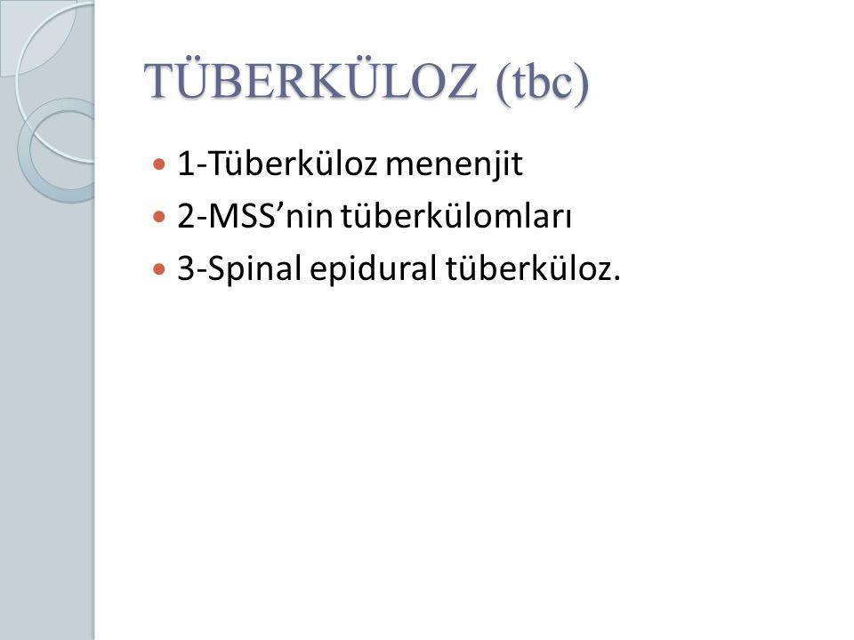 TÜBERKÜLOZ (tbc) 1-Tüberküloz menenjit 2-MSS'nin tüberkülomları 3-Spinal epidural tüberküloz.