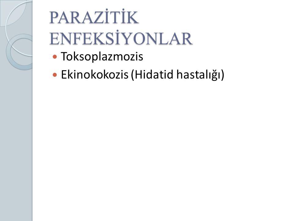 PARAZİTİK ENFEKSİYONLAR Toksoplazmozis Ekinokokozis (Hidatid hastalığı)