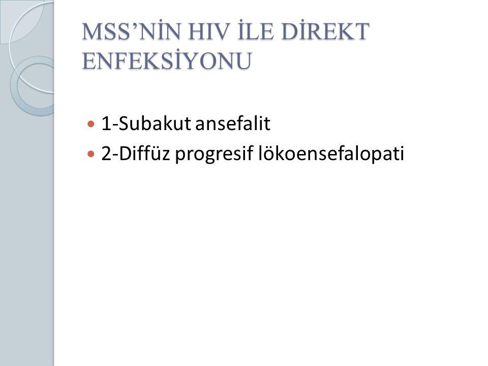 MSS'NİN HIV İLE DİREKT ENFEKSİYONU 1-Subakut ansefalit 2-Diffüz progresif lökoensefalopati