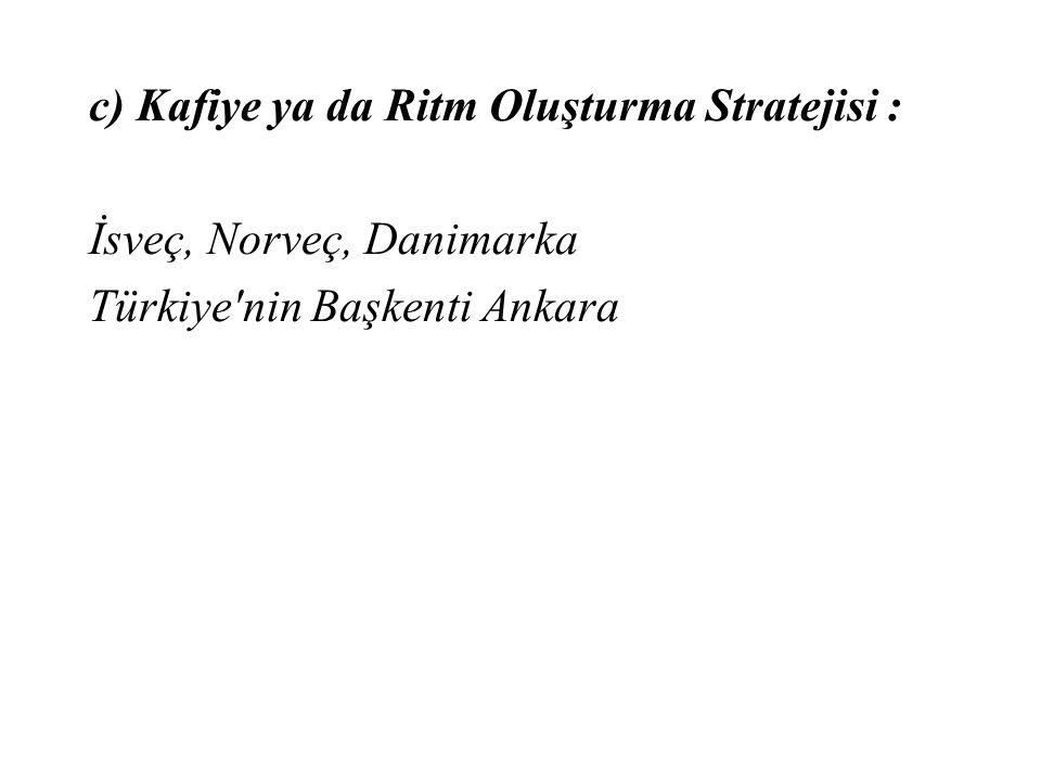 c) Kafiye ya da Ritm Oluşturma Stratejisi : İsveç, Norveç, Danimarka Türkiye'nin Başkenti Ankara